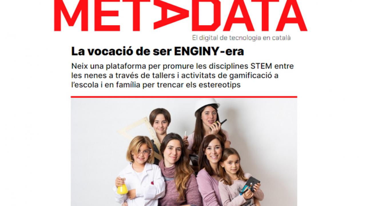 """Article """"La vocació de ser ENGINY-era"""" a la revista digital especialitzada en tecnologia METADATA"""